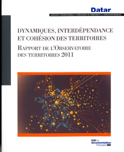 Dynamiques, interdépendance et cohésion des territoires - Rapport de l'Observatoire des territoires 2011 par Délégation à l'aménagement du territoire et à l'action régionale (DATAR)