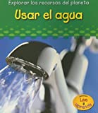 Image de Usar El Agua/ Using Water (Explorar Los Recuros Del Planeta/ Exploring Earth's Resources)