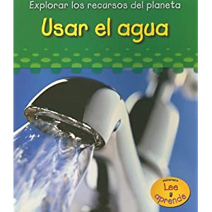 Usar El Agua/ Using Water (Explorar Los Recuros Del Planeta/ Exploring Earth's Resources)