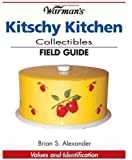 Warmans Kitschy Kitchen Collectibles Field Guide (Warman's Field Guide) by Brian Alexander (2006-01-24)