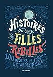 Histoires du soir pour filles rebelles - 100 Destins de femmes extraordinaires