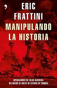 Manipulando la historia par Eric Frattini