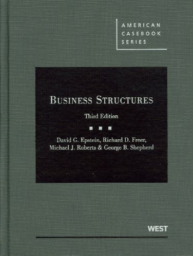 Business Structures, 3d (American Casebook Series) 3rd by David G. Epstein, Richard D. Freer, Michael J. Roberts, Geor (2010) Hardcover