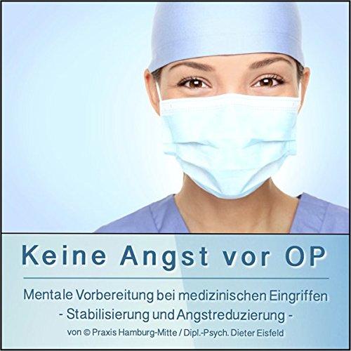 KEINE ANGST VOR OP: (Hypnose-Audio-CD) (Angst Kunst Keine)