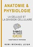 Anatomie et physiologieLa cellule et la division cellulaire: Things you should know (Questions and answers)