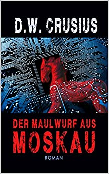 Der Maulwurf aus Moskau (German Edition) by [Crusius, D.W.]