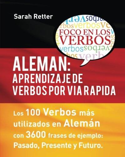 Aleman: Aprendizaje de Verbos por Via Rapida: Los 100 verbos más usados en alemán con 3600 frases de ejemplo: Pasado. Presente. Futuro. por Sarah Retter