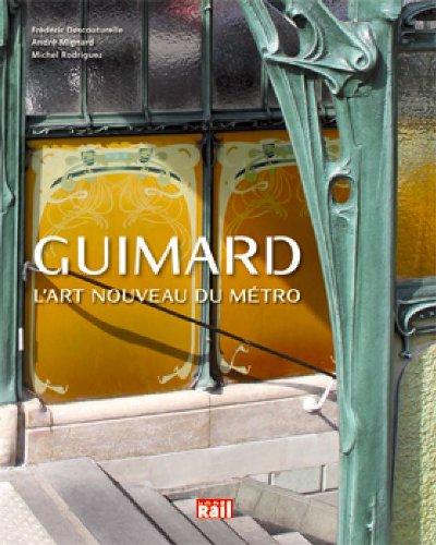 Guimard : L'Art nouveau du métro par Frédéric Descouturelle