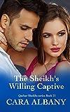 The Sheikhs Willing Captive (Qazhar Sheikhs series Book 21)