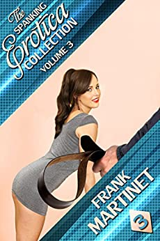 The Spanking Erotica Collection - Volume 3 (English Edition) di [Martinet, Frank]