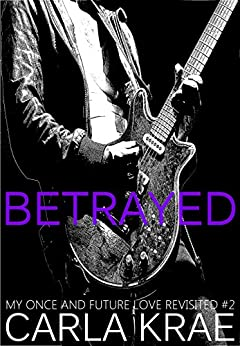 Betrayed (My Once and Future Love Revisited #2) by [Krae, Carla]