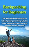 Backpacking for Beginners: The Ultimate Essential Handbook to Backpacking and Hiking with tips tricks, backpacking gear, and trails around  the world (Backpacking ... survival guide, outdoors backpack 1)
