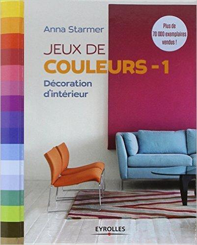 Jeux de couleurs - 1 : Décoration d'intérieur de Anna Starmer,Brigitte Quentin (Traduction) ( 29 août 2013 )