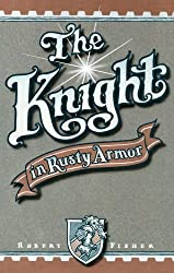 The Knight in Rusty Armor by Robert Fisher (1987-05-06)