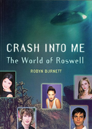 Crash Into Me: The World of Roswell por Robyn Burnett