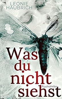 Was du nicht siehst: Psychothriller (German Edition) by [Haubrich, Leonie]