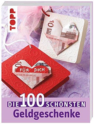 Die 100 schönsten Geldgeschenke: Ideen für jede Gelegenheit