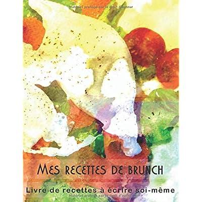 Mes recettes de brunch - Livre de recettes à écrire soi-même: Carnet à remplir