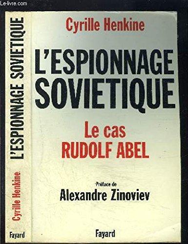 L'Espionnage soviétique: Le cas Rudolf Abel par Cyrille Henkine