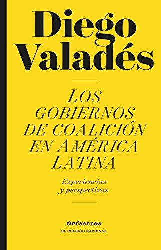 Los gobiernos de coalición en América Latina (Opúsculo) por Diego  Valadés