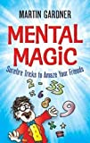 Mental Magic: Surefire Tricks to Amaze Your Friends (Dover Books on Magic, Games and Puzzles)
