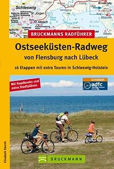 Radführer Ostseeküste: Die schönsten Etappen auf dem Fahrrad von Flensburg nach Lübeck, incl. Karten und Tipps zu jeder Tour (Bruckmanns Radführer) von [Eberth, Elisabeth]