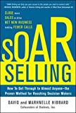 SOAR Selling: How To Get Through to Almost Anyone―the Proven Method for Reaching Decision Makers