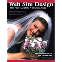 Web Site Design for Professional Photographers: Step-By-Step Techniques for Designing and Maintaining a Successful Web Site