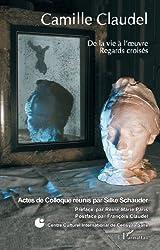 Camille Claudel: De la vie à l'oeuvre - Regards croisés