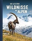 Die letzten Wildnisse der Alpen (KUNTH Bildbände/Illustrierte Bücher)