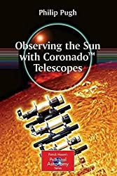 Observing the Sun with Coronado(tm) Telescopes (Patrick Moore's Practical Astronomy)