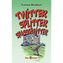 Twitter, Splitter, Spaßgewitter: Kurze Tweets gegen lange Gesichter