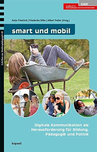 smart und mobil: Digitale Kommunikation als Herausforderung für Bildung, Pädagogik und Politik (Schriften zur Medienpädagogik) (Mobil-kommunikation)