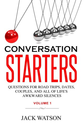 Conversation Starters Volume 1: Questions for road trips, dates, couples, and all of life's awkward silences
