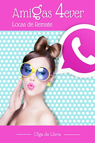 Amigas 4Ever: Locas de Remate (Spanish Edition)