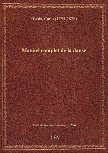 Manuel complet de la danse , comprenant la thorie, la pratique et l'histoire de cet art depuis les