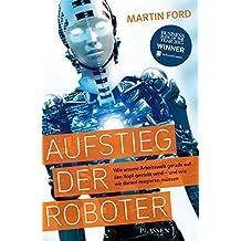Aufstieg der Roboter: Wie unsere Arbeitswelt gerade auf den Kopf gestellt wird - und wie wir darauf reagieren müssen