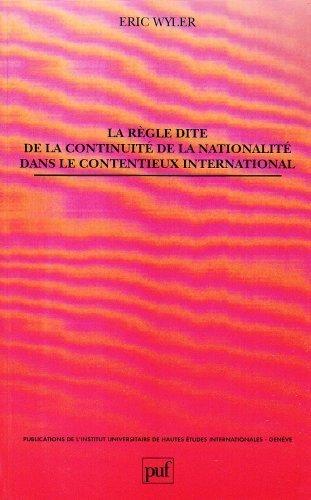 La Rgle dite de la continuit de la nationalit dans le contentieux international de Eric Wyler (13 novembre 1992) Broch