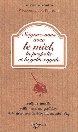 Soignez-vous avec le miel, la propolis et la gelée royale par Vincenzo Fabrocini, Chiara Fabrocini