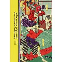 Genealogía Y Transformación De La Cultura Bushi En Japón (Biblioteca Estudios Japoneses)