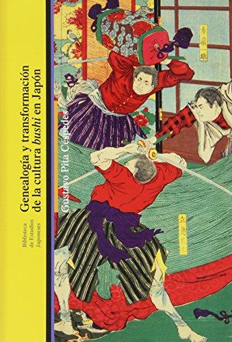 Genealogía Y Transformación De La Cultura Bushi En Japón (Biblioteca Estudios Japoneses) por Gustavo Pita Céspedes