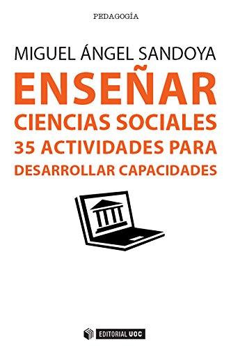 Enseñar Ciencias sociales. 35 actividades para desarrollar capacidades (Manuales) por Miguel Ángel Sandoya Hernández
