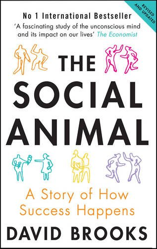 The Social Animal: A Story of How Success Happens par David Brooks