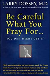 Be Careful What You Pray For...You Just Might Get It by Larry Dossey (1997-10-01)