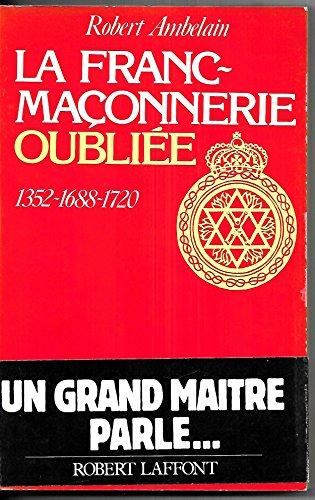La franc-maonnerie oublie, 1352-1688-1720