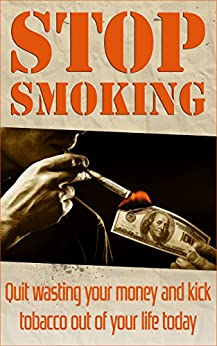 Stop Smoking: Quit wasting your money and kick tobacco out of your life today (addictions, addiction recovery) (English Edition) par [Gueco, Patriz]