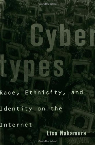 Cybertypes: Race, Ethnicity, and Identity on the Internet