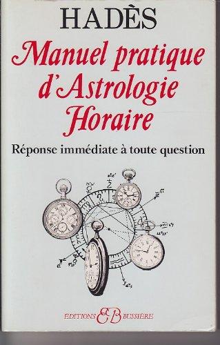 MANUEL PRATIQUE D'ASTROLOGIE HORAIRE. Réponse immédiate à toute question par Hadès