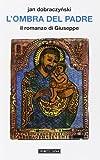 L'ombra del Padre. Il romanzo di Giuseppe