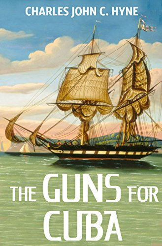 The Guns For Cuba (Annotated): And Other Nautical Adventure Stories - Collection (English Edition)